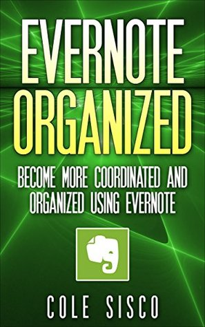 Evernote Organized: Become More Coordinated and Organized Using Evernote (Evernote, research, Computer hardware, Evernote business, software)