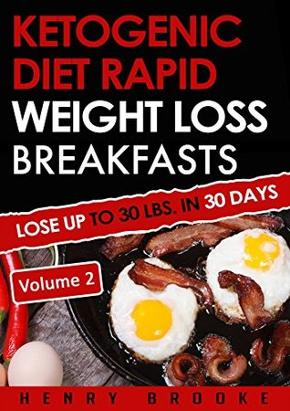 Ketogenic Diet: Rapid Weight Loss Breakfasts VOLUME 2: Lose Up To 30 Lbs. In 30 Days (Free eBook with Download) (Ketogenic Diet Rapid Weight Loss Breakfasts)