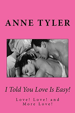 I Told You Love Is Easy!: Love! Love! and More Love!