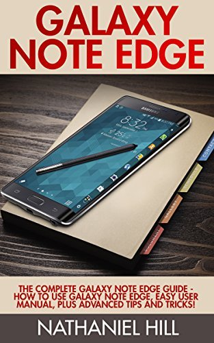 Galaxy Note Edge: The Complete Galaxy Note Edge Guide - How To Use Galaxy Note Edge, Easy User Manual, Plus Advanced Tips And Tricks! (Samsung, Galaxy 5s,Galaxy Note 4)