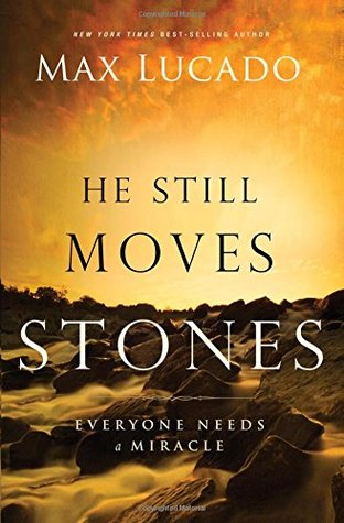 He Still Moves Stones Everyone Needs A Miracle By Max Lucado