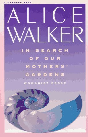 In Search Of Our Mothers' Gardens - Womanist Prose by Alice Walker