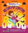 Happy Hour: 75 Recipes for Amazingly Fantastic Guilt-Free Cocktails and Party Foods