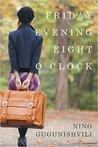 Friday Evening, Eight O'Clock by Nino Gugunishvili