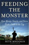 Feeding the Monster: How Money, Smarts, and Nerve Took a Team to the Top