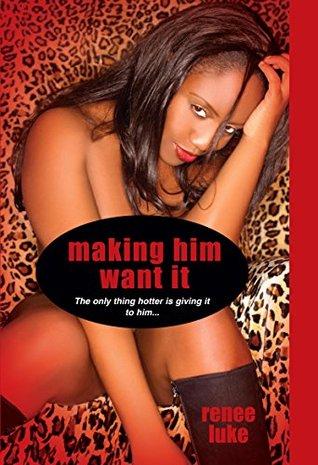 Making Him Want It