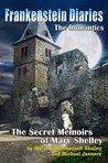 Frankenstein Diaries: The Romantics: The Secret Memoirs of Mary Shelley