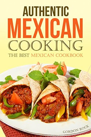 Authentic mexican cooking the best mexican cookbook by gordon rock authentic mexican cooking the best mexican cookbook forumfinder Images