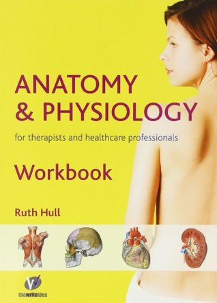 Anatomy and Physiology Workbook: For Therapists and Healthcare Professionals