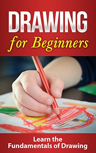 DRAWING: Drawing for Beginners: Crash Course on Drawing the Basics FAST! Drawing for Beginners: Drawing
