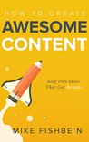 How to Create Awesome Content: Blog Post Ideas That Get Results (Starting a Blog, Content Marketing, and Growth Hacking Book 3)