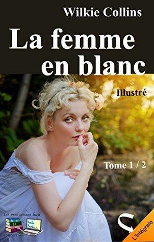La femme en blanc Tome 1 / 2 (Illustré): L'intégrale (Fiction, amour et mystère)
