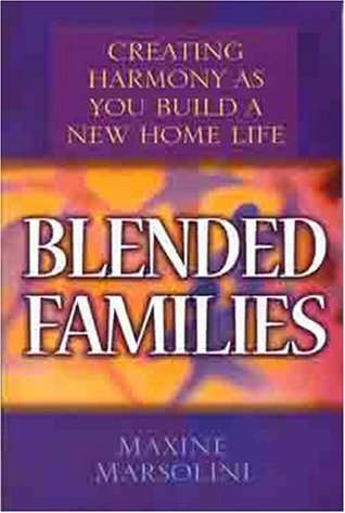 Blended Families: Creating Harmony as You Build a New Home Life