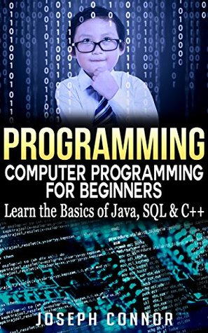 Programming: Computer Programming for Beginners: Learn the Basics of Java, SQL & C++ - 2. Edition