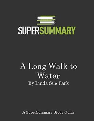 A Long Walk to Water by Linda Sue Park - SuperSummary Study Guide