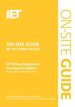 On-Site Guide: Bs 7671:2008 Wiring Regulations, Incorporating Amendment No. 3:2015