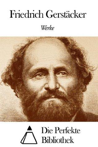 Werke von Friedrich Gerstäcker