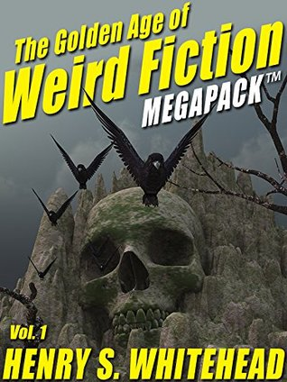 the-golden-age-of-weird-fiction-megapack-tm-vol-1-henry-s-whitehead