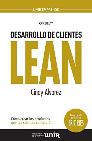 Desarrollo de Clientes LEAN: Cómo crear los productos que tus clientes comprarán