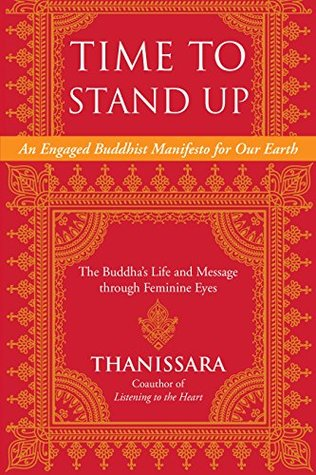 Time to Stand Up: An Engaged Buddhist Manifesto for Our Earth -- The Buddha's Life and Message through Feminine Eyes (Sacred Activism)