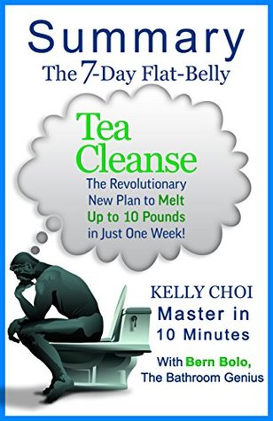 The 7-Day Flat-Belly Tea Cleanse: The Revolutionary New Plan to Melt Up to 10 Pounds of Fat in Just One Week! by Kelly Choi | A 10-minute Summary