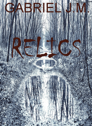 Relics by Gabriel  J.M.