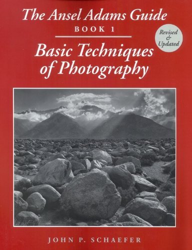 The Ansel Adams Guide: Basic Techniques of Photography, Book 1 (Ansel Adams Guide to the Basic Techniques of Photography, #1)