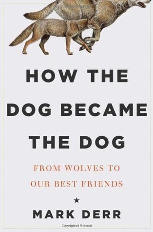 How the Dog Became the Dog by Mark Derr