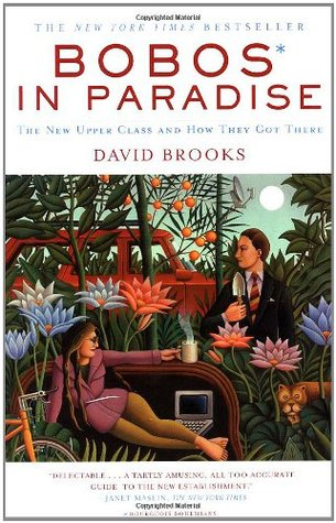 David Brooks Looks At Madison And Finds >> Bobos In Paradise The New Upper Class And How They Got There By