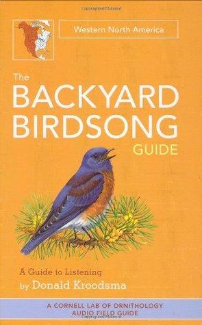 The Backyard Birdsong Guide (west) by Donald E. Kroodsma