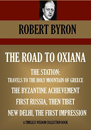 The Road to Oxiana / The Station: Travels to the Wholy Mountain of Greece / The Byzantine Achievement / First Russia, Then Tibet / New Delhi, the First Impression
