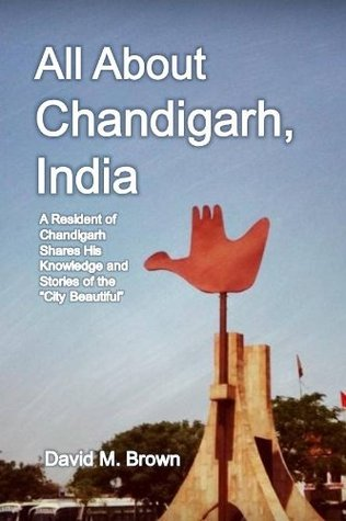 "All About Chandigarh, India: A Resident of Chandigarh Shares His Knowledge and Stories of the ""City Beautiful"""