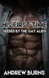 His First Time - Seeded by the Gay Alien