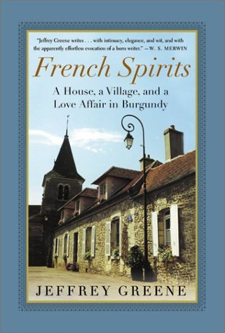 French Spirits: A House, a Village, and a Love Affair in Burgundy
