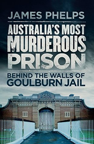 Australias Most Murderous Prison: Behind the Walls of Goulburn Jail
