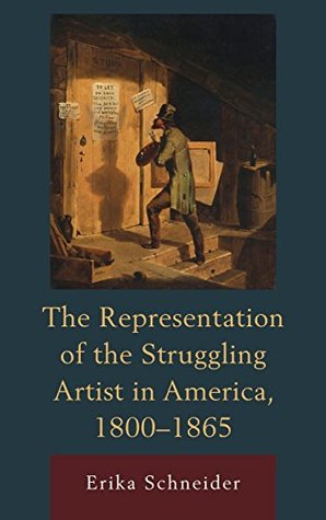 Representation of the Struggling Artist in America, 1800 1865