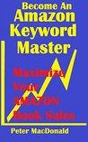 Become an Amazon Keyword Master - Maximize your Amazon Book Sales