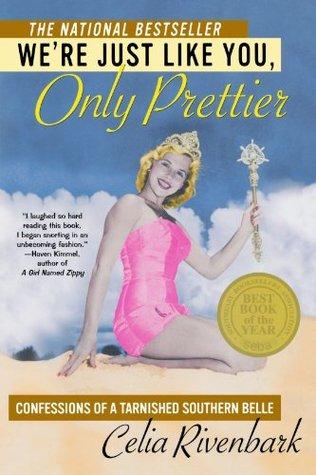 We're Just Like You, Only Prettier by Celia Rivenbark