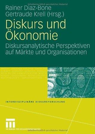 Diskurs und Ökonomie: Diskursanalytische Perspektiven auf Märkte und Organisationen