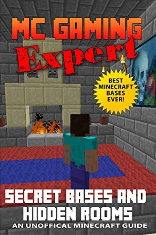 Minecraft: Secret Bases and Hidden Rooms (MineCraft Gaming Expert - Unofficial Minecraft Guides (Minecraft Handbooks, Minecraft Comics & Minecraft Books for kids) Book 3)