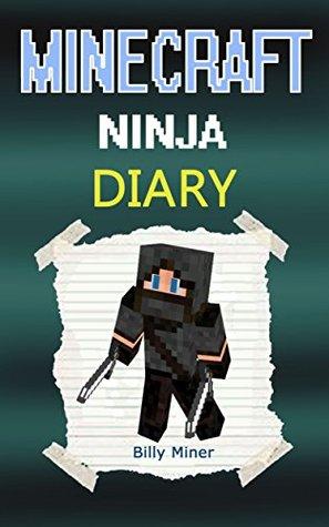 Minecraft Ninja: A Minecraft Ninja Diary (Minecraft Diaries, Minecraft Books, Minecraft Books for Children, Minecraft Books for Kids, Minecraft Stories, Minecraft Ninjas, Minecraft Journals)