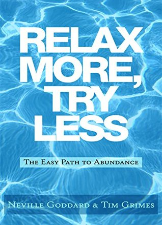 Relax More, Try Less by Neville Goddard
