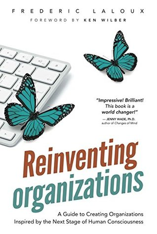 reinventing-organizations-a-guide-to-creating-organizations-inspired-by-the-next-stage-of-human-consciousness