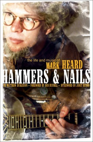 Hammers & Nails: The Life and Music of Mark Heard