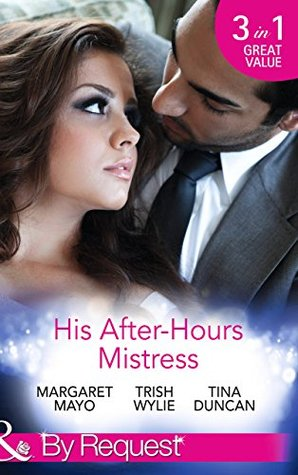His After-Hours Mistress: The Rich Man's Reluctant Mistress / The Inconvenient Laws of Attraction / Playing His Dangerous Game (Mills & Boon By Request) (The Boss's Mistress, Book 3)