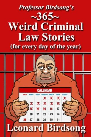 """Professor Birdsong's """"365"""" Weird Criminal Law Stories for Every Day of the Year"""
