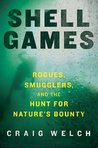 Shell Games: Rogues, Smugglers, and the Hunt for Nature's Bounty