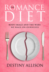 The Romance Diet: Body Image and the War We Wage on Ourselves
