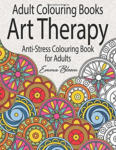 Adult Colouring Books: An Art Therapy Anti-Stress Colouring Book for Adults