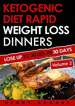 Ketogenic Diet: Rapid Weight Loss Dinners VOLUME 2: Lose Up To 30 Lbs. In 30 Days (Free eBook with Download) (Ketogenic Diet Rapid Weight Loss Dinners)